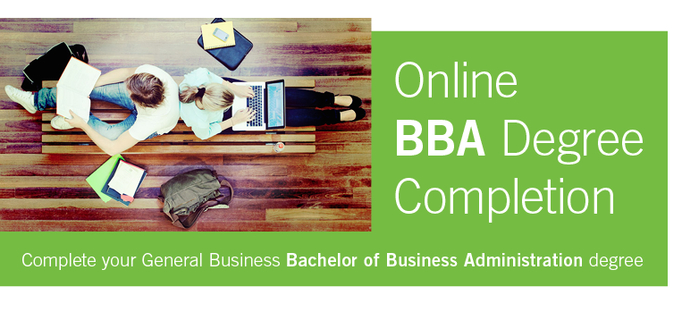 GENERAL BUSINESS: ONLINE DEGREE COMPLETION PROGRAM BACHELOR OF BUSINESS ADMINISTRATION (BBA) IN GENERAL BUSINESS